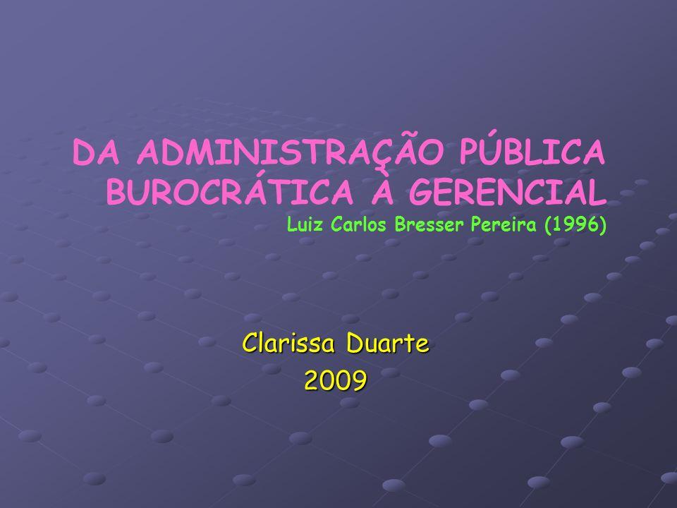DA ADMINISTRAÇÃO PÚBLICA BUROCRÁTICA À GERENCIAL Luiz Carlos Bresser Pereira (1996) Clarissa Duarte 2009