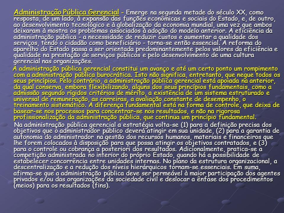 Administração Pública Gerencial - Emerge na segunda metade do século XX, como resposta, de um lado, à expansão das funções econômicas e sociais do Est