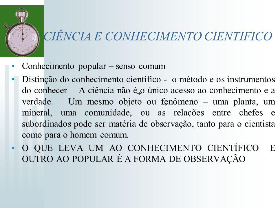 CIÊNCIA E CONHECIMENTO CIENTIFICO Conhecimento popular – senso comum Distinção do conhecimento científico - o método e os instrumentos do conhecer A c