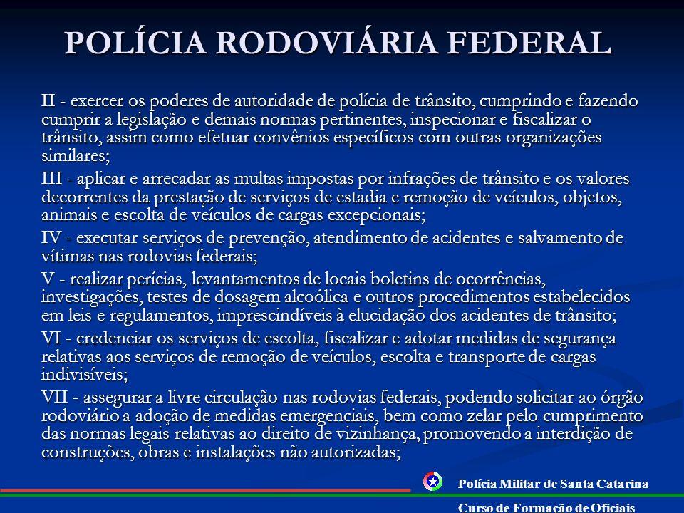 POLÍCIA RODOVIÁRIA FEDERAL DECRETO 1.655/1995 Art. 1º À Polícia Rodoviária Federal, órgão permanente, integrante da estrutura regimental do Ministério