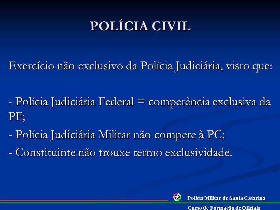 CONSTITUIÇÃO FEDERAL § 4º - às polícias civis, dirigidas por delegados de polícia de carreira, incumbem, ressalvada a competência da União, as funções