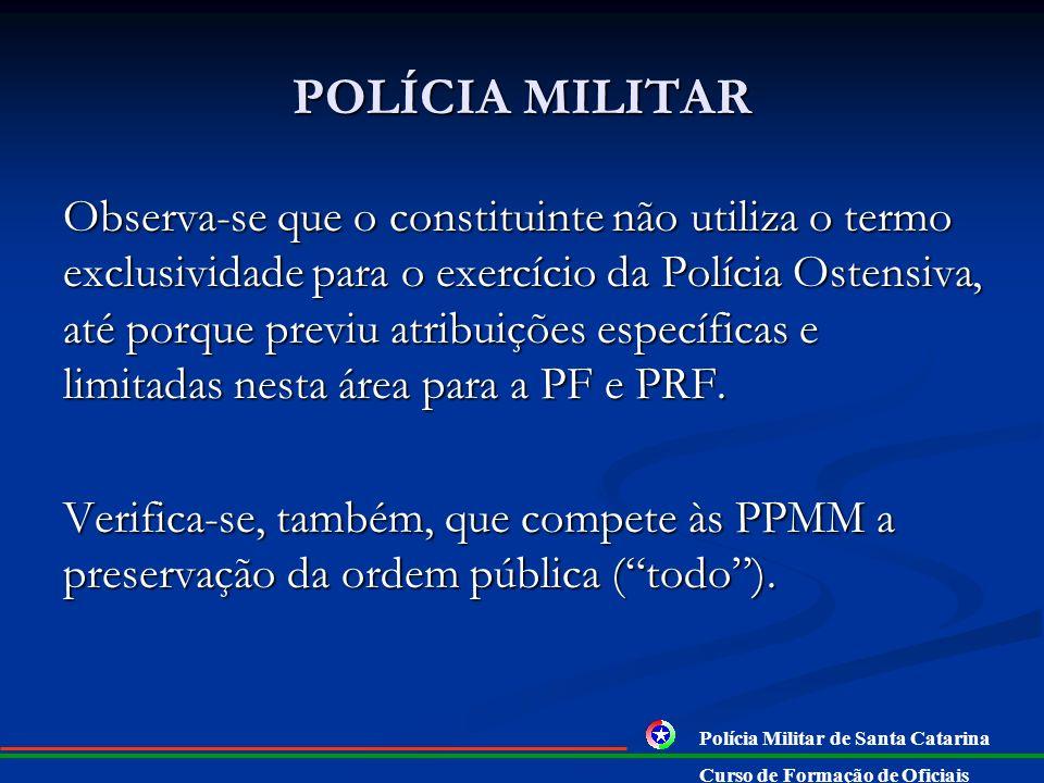 CONSTITUIÇÃO FEDERAL § 5º - às polícias militares cabem a polícia ostensiva e a preservação da ordem pública; aos corpos de bombeiros militares, além