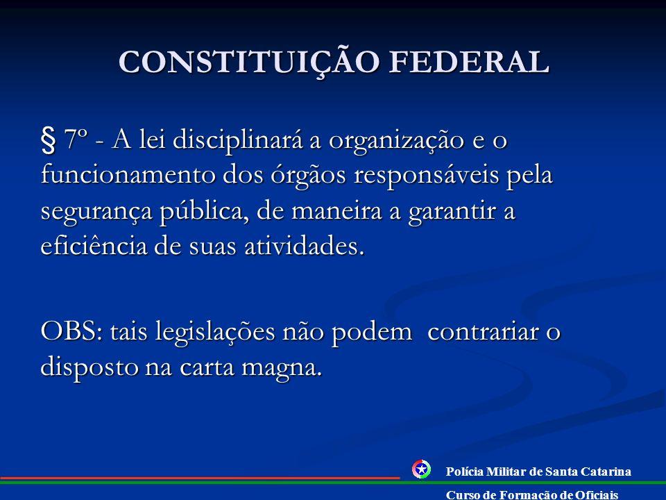 CONSTITUIÇÃO FEDERAL § 6º - As polícias militares e corpos de bombeiros militares, forças auxiliares e reserva do Exército, subordinam-se, juntamente