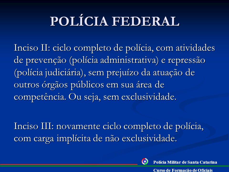 POLÍCIA FEDERAL Observa-se que os incisos I e IV estão interligados, sendo que a única atribuição exclusiva da Polícia Federal é o exercício da políci