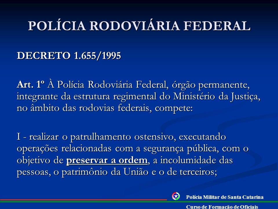 CONSTITUIÇÃO FEDERAL § 2º A polícia rodoviária federal, órgão permanente, organizado e mantido pela União e estruturado em carreira, destina-se, na fo