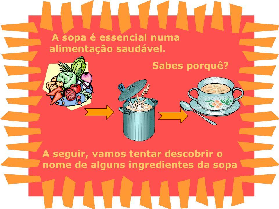 A sopa é essencial numa alimentação saudável.Sabes porquê.
