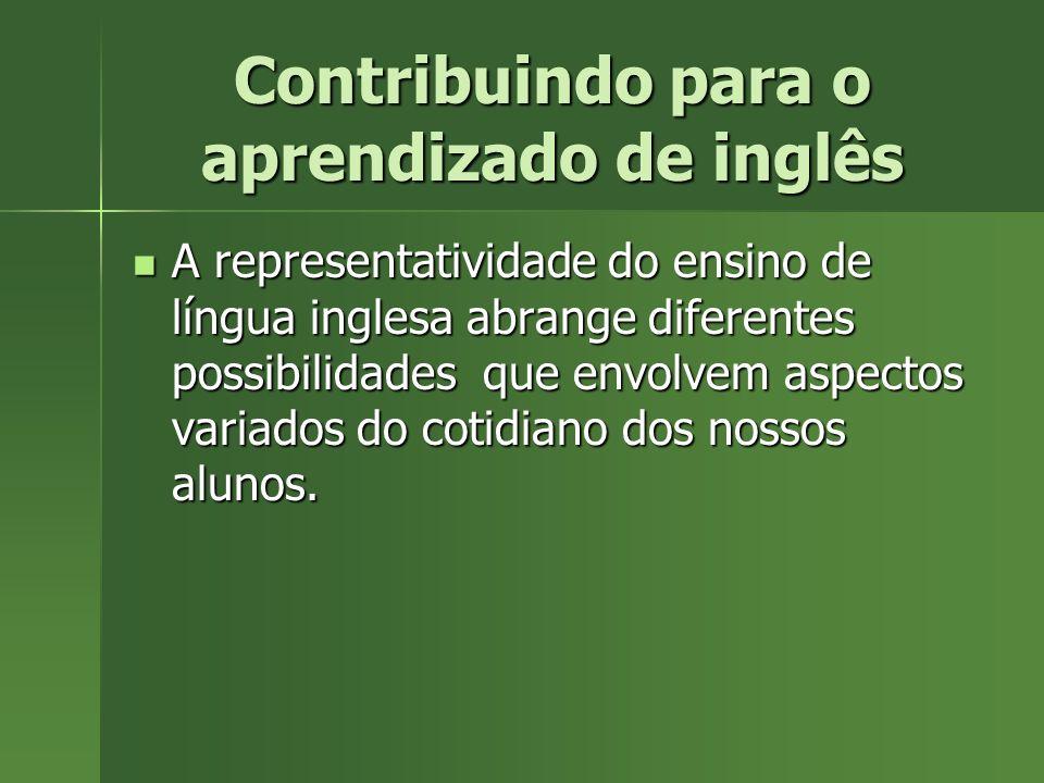 Contribuindo para o aprendizado de inglês A representatividade do ensino de língua inglesa abrange diferentes possibilidades que envolvem aspectos variados do cotidiano dos nossos alunos.
