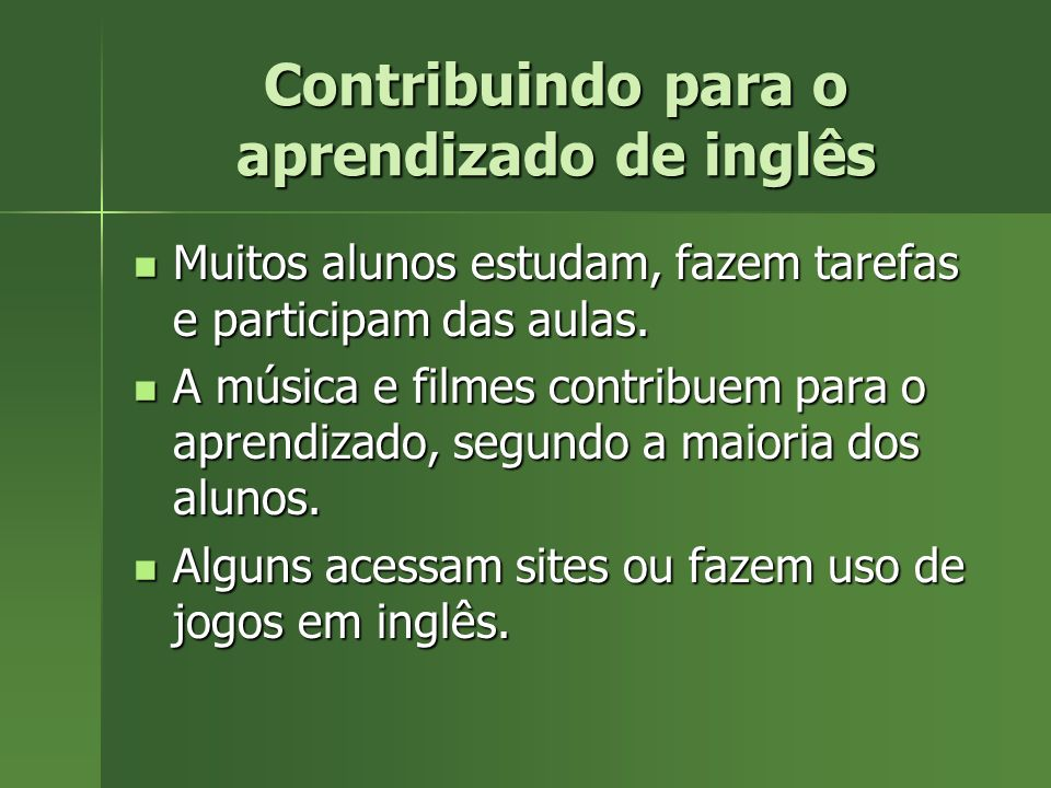 Contribuindo para o aprendizado de inglês Muitos alunos estudam, fazem tarefas e participam das aulas. Muitos alunos estudam, fazem tarefas e particip