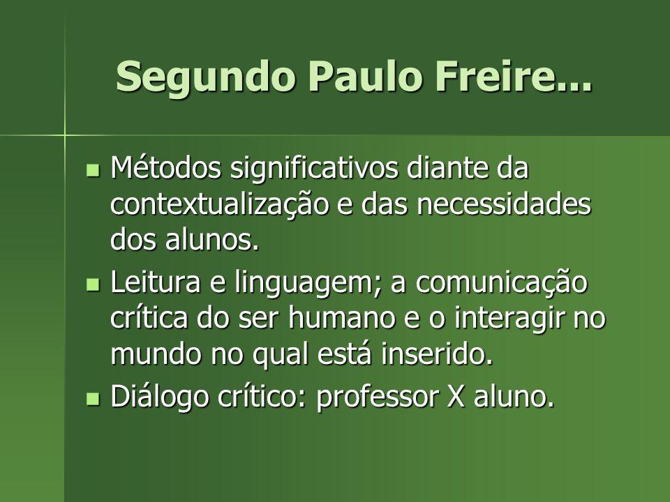 Segundo Paulo Freire... Métodos significativos diante da contextualização e das necessidades dos alunos. Métodos significativos diante da contextualiz