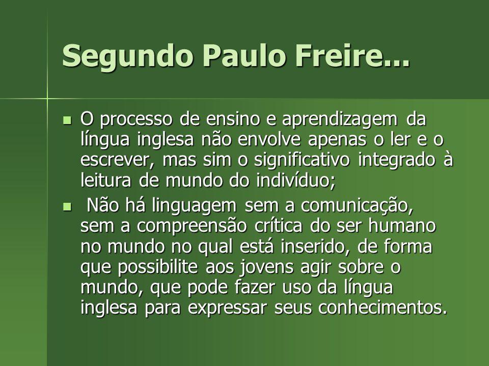 Segundo Paulo Freire... O processo de ensino e aprendizagem da língua inglesa não envolve apenas o ler e o escrever, mas sim o significativo integrado