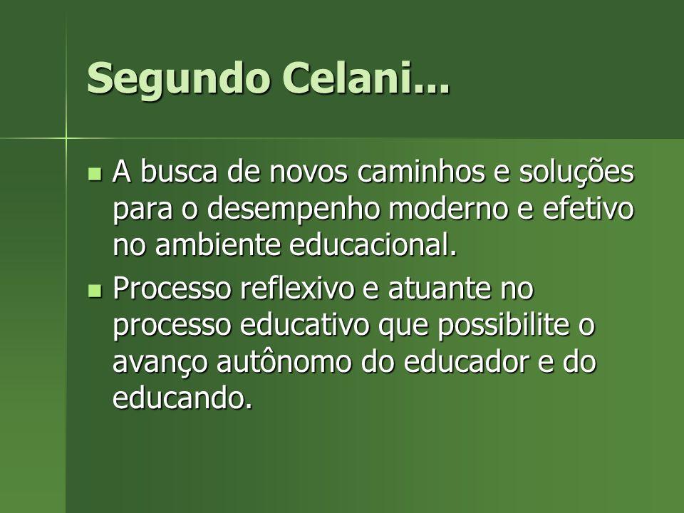 Segundo Celani... A busca de novos caminhos e soluções para o desempenho moderno e efetivo no ambiente educacional. A busca de novos caminhos e soluçõ