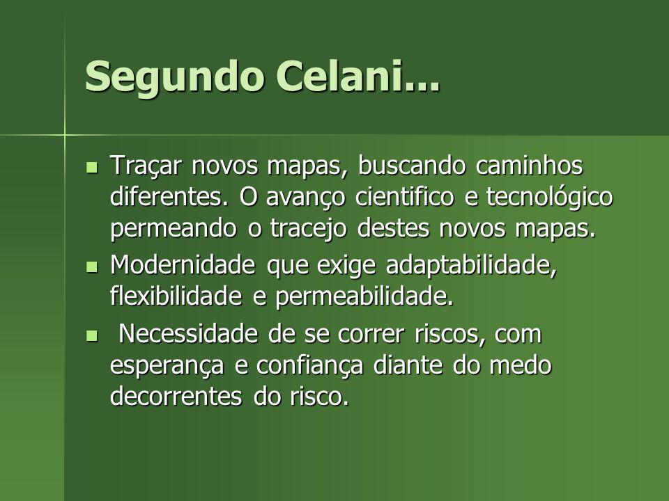 Segundo Celani...Traçar novos mapas, buscando caminhos diferentes.