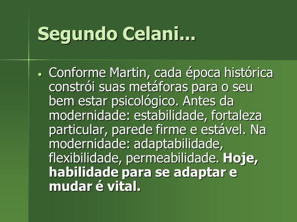 Segundo Celani... Conforme Martin, cada época histórica constrói suas metáforas para o seu bem estar psicológico. Antes da modernidade: estabilidade,