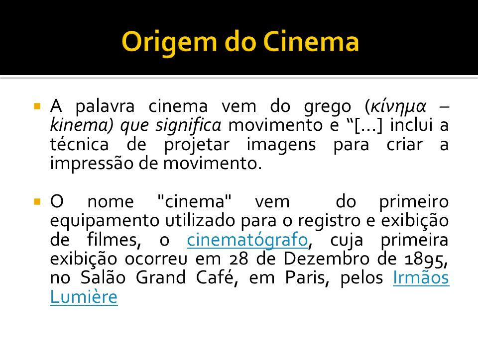 A palavra cinema vem do grego (κίνημα – kinema) que significa movimento e [...] inclui a técnica de projetar imagens para criar a impressão de movimen