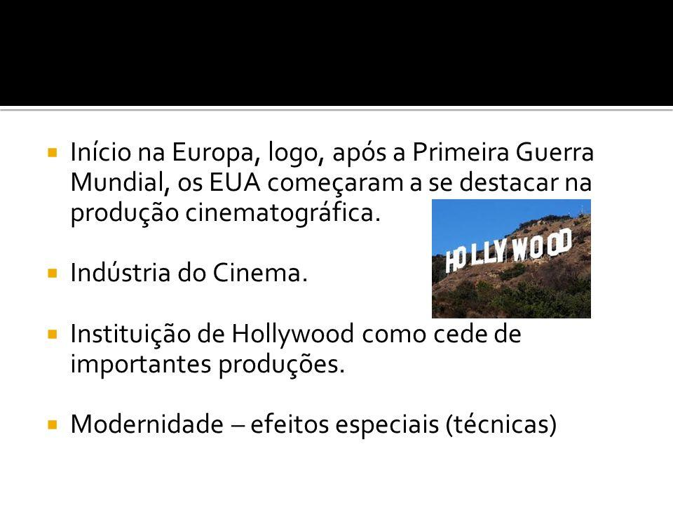 Início na Europa, logo, após a Primeira Guerra Mundial, os EUA começaram a se destacar na produção cinematográfica. Indústria do Cinema. Instituição d