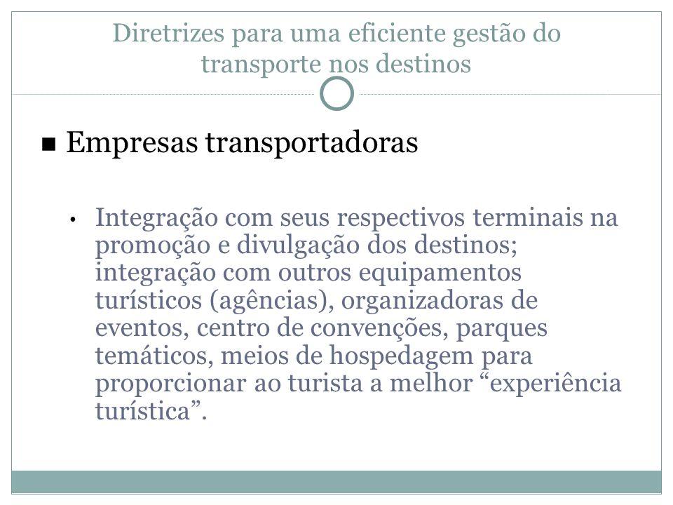 Diretrizes para uma eficiente gestão do transporte nos destinos Empresas transportadoras Integração com seus respectivos terminais na promoção e divul