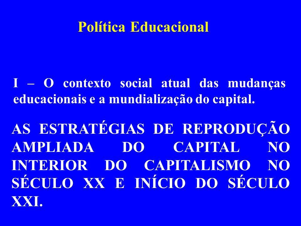 Política Educacional I – O contexto social atual das mudanças educacionais e a mundialização do capital. AS ESTRATÉGIAS DE REPRODUÇÃO AMPLIADA DO CAPI