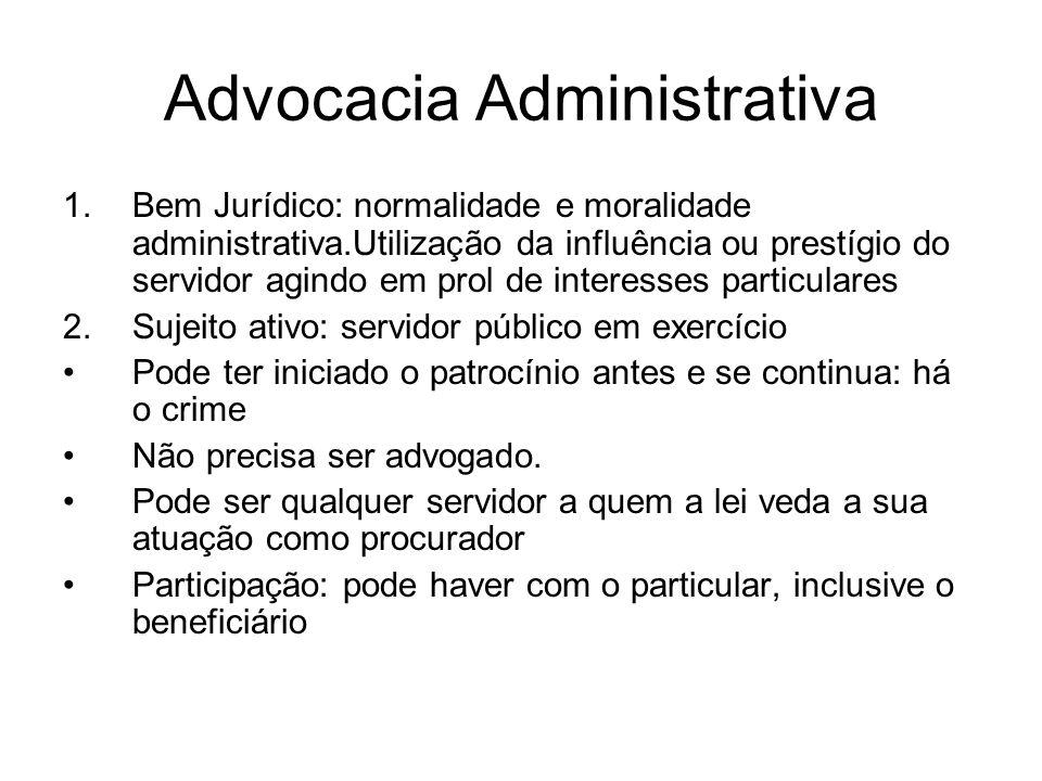 Advocacia Administrativa 1.Bem Jurídico: normalidade e moralidade administrativa.Utilização da influência ou prestígio do servidor agindo em prol de i