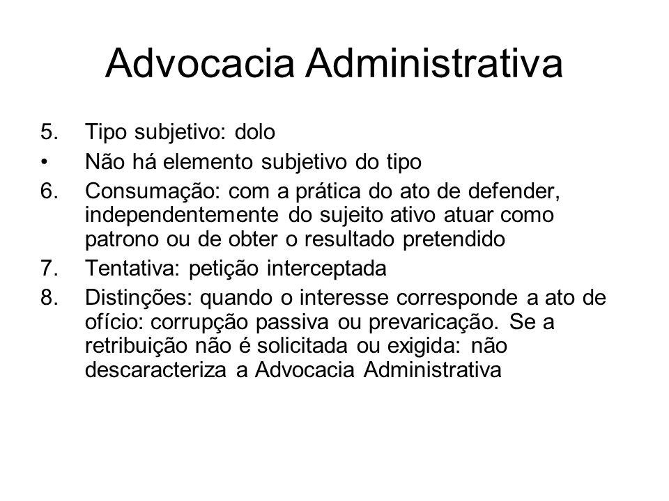 Advocacia Administrativa 5.Tipo subjetivo: dolo Não há elemento subjetivo do tipo 6.Consumação: com a prática do ato de defender, independentemente do
