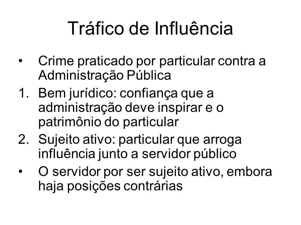 Tráfico de Influência Crime praticado por particular contra a Administração Pública 1.Bem jurídico: confiança que a administração deve inspirar e o pa