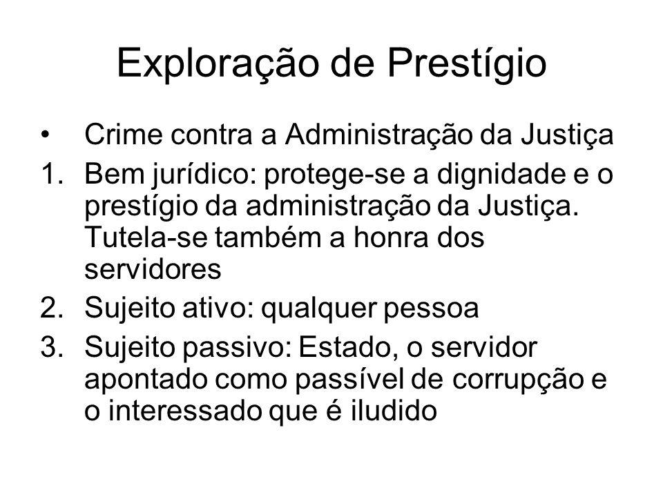 Exploração de Prestígio Crime contra a Administração da Justiça 1.Bem jurídico: protege-se a dignidade e o prestígio da administração da Justiça. Tute