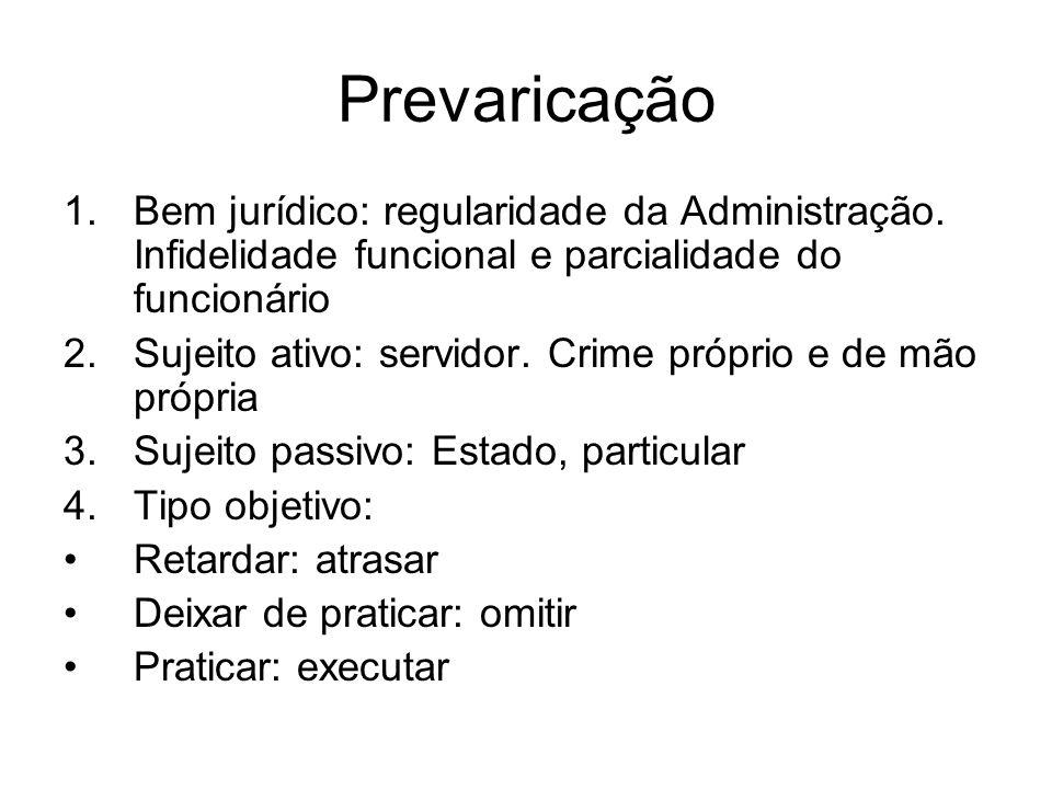 Prevaricação 1.Bem jurídico: regularidade da Administração. Infidelidade funcional e parcialidade do funcionário 2.Sujeito ativo: servidor. Crime próp