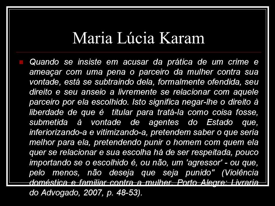 Maria Lúcia Karam Quando se insiste em acusar da prática de um crime e ameaçar com uma pena o parceiro da mulher contra sua vontade, está se subtraind