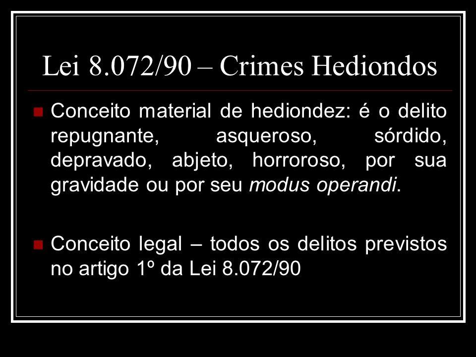 Lei 8.072/90 – Crimes Hediondos Conceito material de hediondez: é o delito repugnante, asqueroso, sórdido, depravado, abjeto, horroroso, por sua gravi