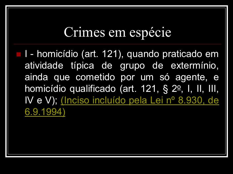 Crimes em espécie I - homicídio (art. 121), quando praticado em atividade típica de grupo de extermínio, ainda que cometido por um só agente, e homicí