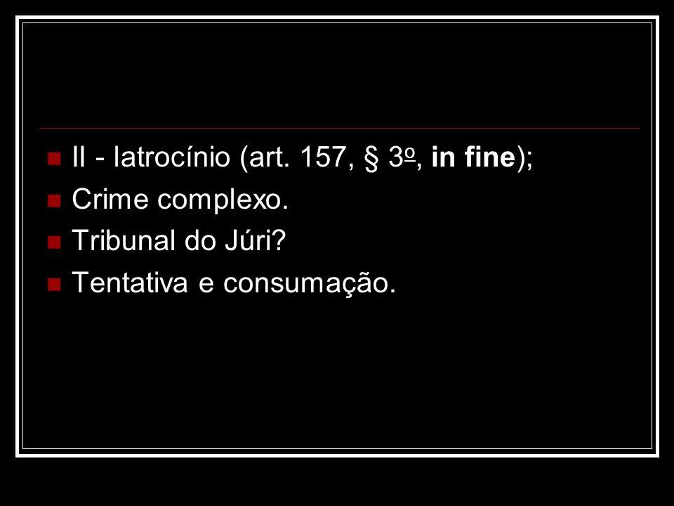 II - latrocínio (art. 157, § 3 o, in fine); Crime complexo. Tribunal do Júri? Tentativa e consumação.