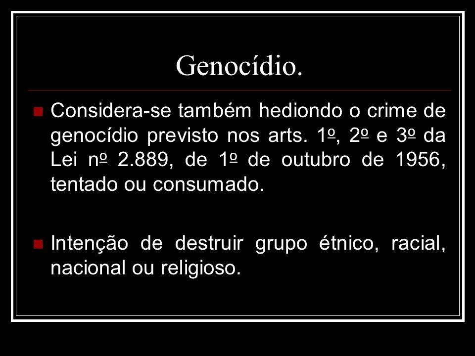 Genocídio. Considera-se também hediondo o crime de genocídio previsto nos arts. 1 o, 2 o e 3 o da Lei n o 2.889, de 1 o de outubro de 1956, tentado ou