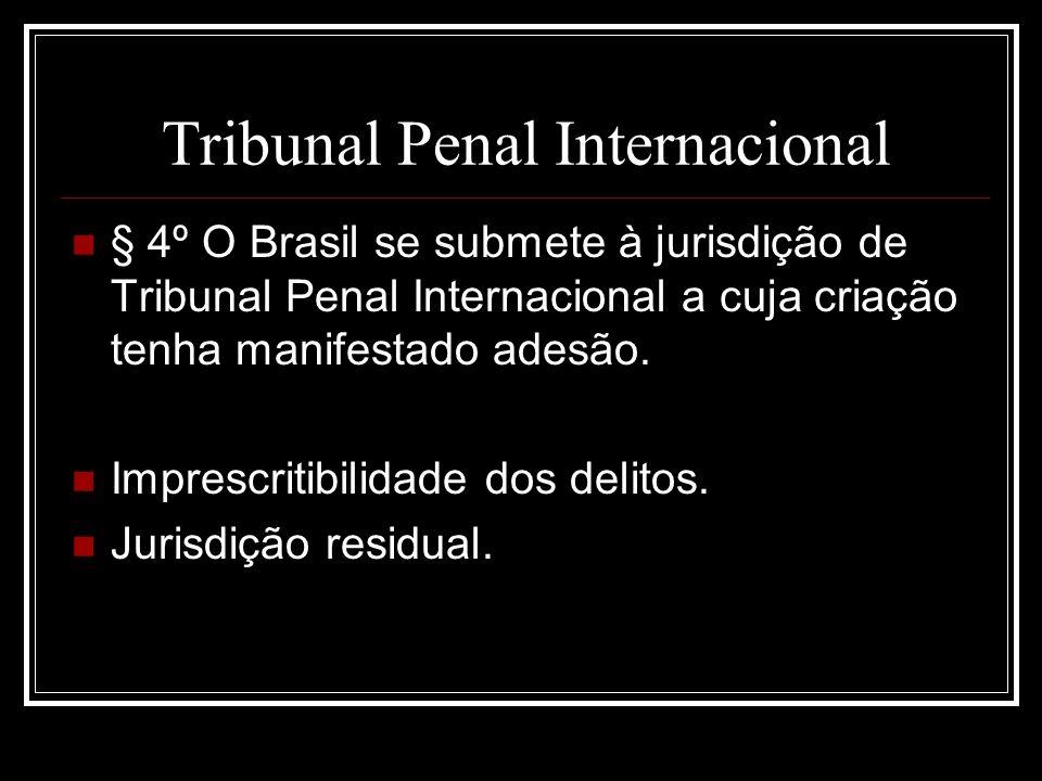 Tribunal Penal Internacional § 4º O Brasil se submete à jurisdição de Tribunal Penal Internacional a cuja criação tenha manifestado adesão. Imprescrit