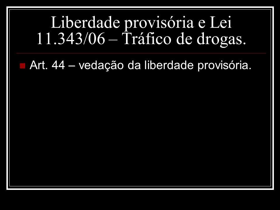 Liberdade provisória e Lei 11.343/06 – Tráfico de drogas. Art. 44 – vedação da liberdade provisória.