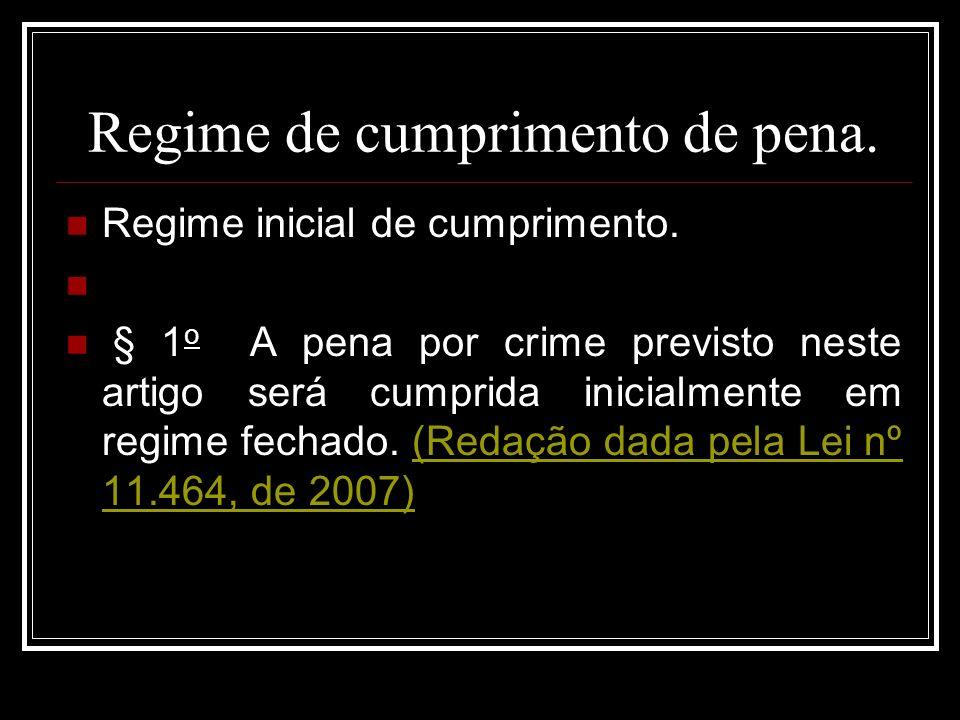 Regime de cumprimento de pena. Regime inicial de cumprimento. § 1 o A pena por crime previsto neste artigo será cumprida inicialmente em regime fechad