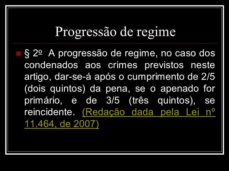 Progressão de regime § 2 o A progressão de regime, no caso dos condenados aos crimes previstos neste artigo, dar-se-á após o cumprimento de 2/5 (dois