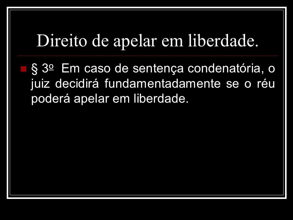 Direito de apelar em liberdade. § 3 o Em caso de sentença condenatória, o juiz decidirá fundamentadamente se o réu poderá apelar em liberdade.