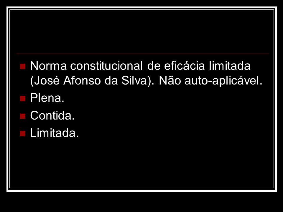Norma constitucional de eficácia limitada (José Afonso da Silva). Não auto-aplicável. Plena. Contida. Limitada.