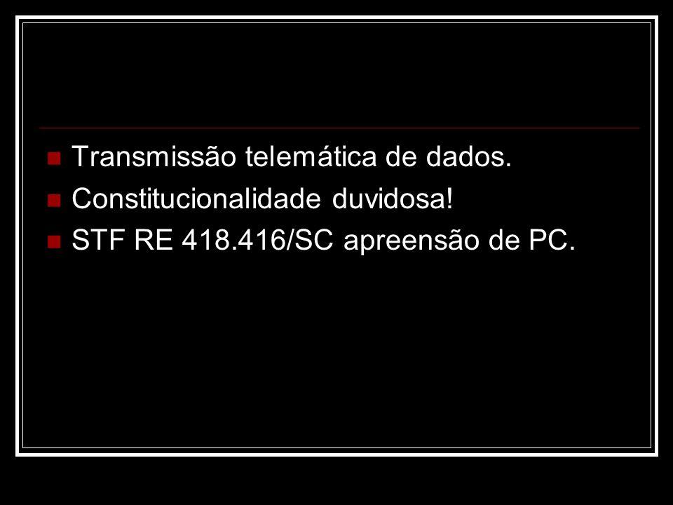 Transmissão telemática de dados. Constitucionalidade duvidosa! STF RE 418.416/SC apreensão de PC.