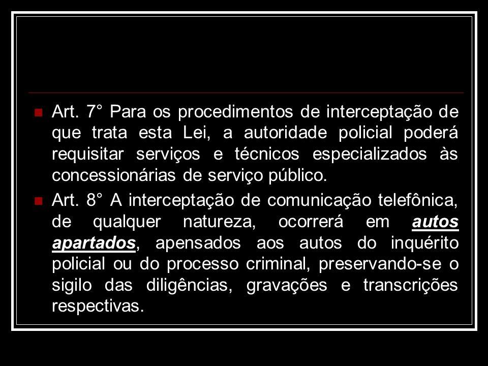 Art. 7° Para os procedimentos de interceptação de que trata esta Lei, a autoridade policial poderá requisitar serviços e técnicos especializados às co
