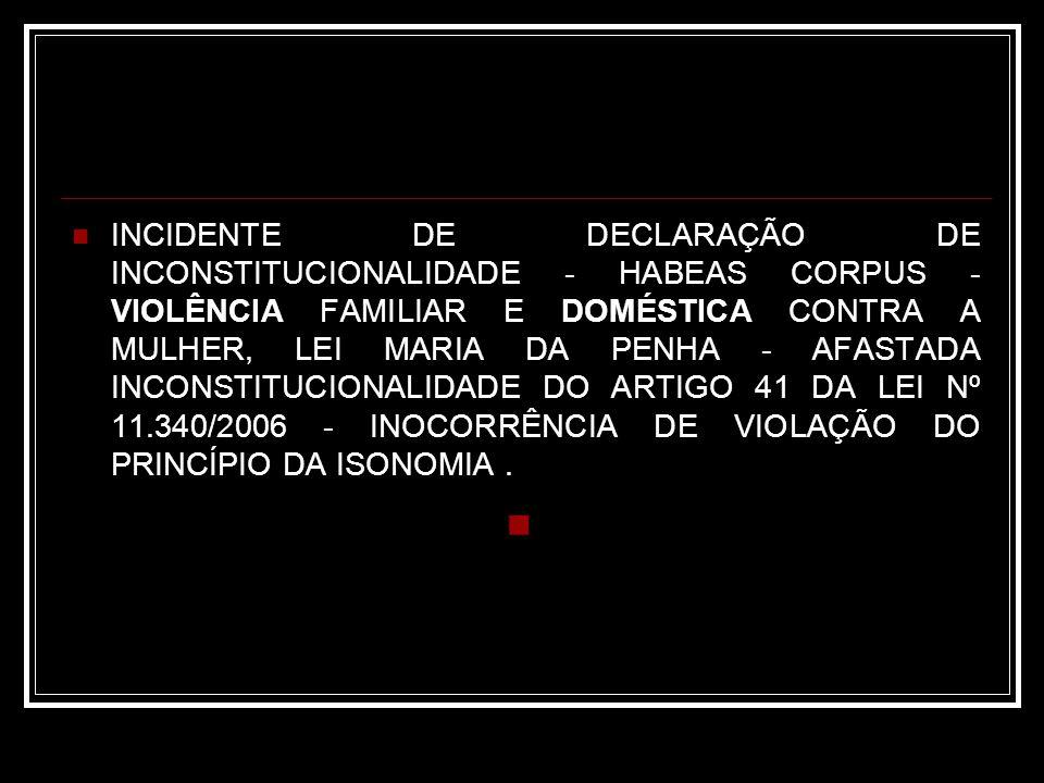 INCIDENTE DE DECLARAÇÃO DE INCONSTITUCIONALIDADE - HABEAS CORPUS - VIOLÊNCIA FAMILIAR E DOMÉSTICA CONTRA A MULHER, LEI MARIA DA PENHA - AFASTADA INCON