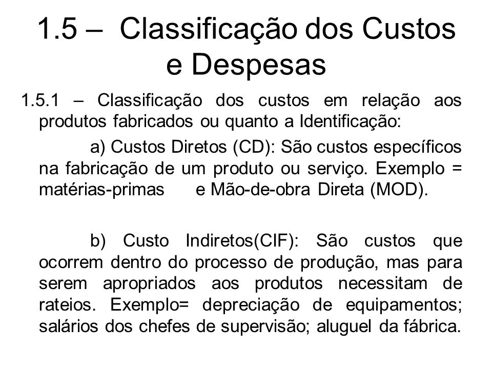 1.5 – Classificação dos Custos e Despesas 1.5.1 – Classificação dos custos em relação aos produtos fabricados ou quanto a Identificação: a) Custos Dir