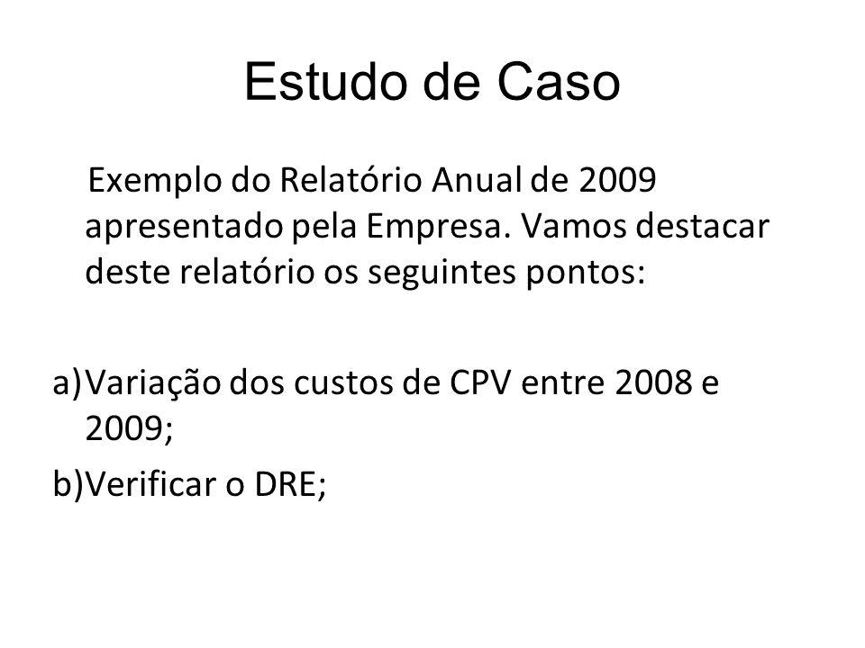 Estudo de Caso Exemplo do Relatório Anual de 2009 apresentado pela Empresa. Vamos destacar deste relatório os seguintes pontos: a)Variação dos custos