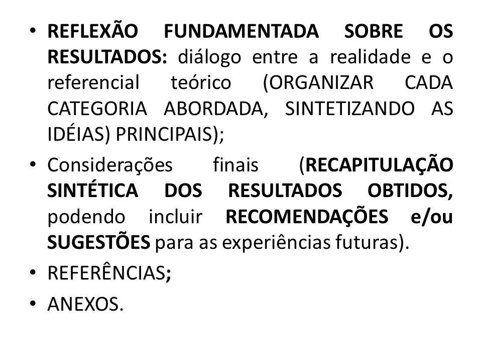REFLEXÃO FUNDAMENTADA SOBRE OS RESULTADOS: diálogo entre a realidade e o referencial teórico (ORGANIZAR CADA CATEGORIA ABORDADA, SINTETIZANDO AS IDÉIA