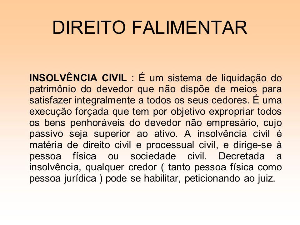 DIREITO FALIMENTAR INSOLVÊNCIA CIVIL : É um sistema de liquidação do patrimônio do devedor que não dispõe de meios para satisfazer integralmente a tod