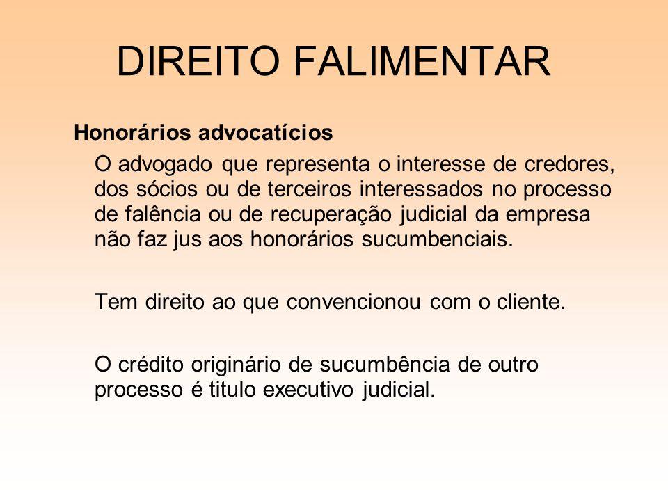 DIREITO FALIMENTAR Honorários advocatícios O advogado que representa o interesse de credores, dos sócios ou de terceiros interessados no processo de f