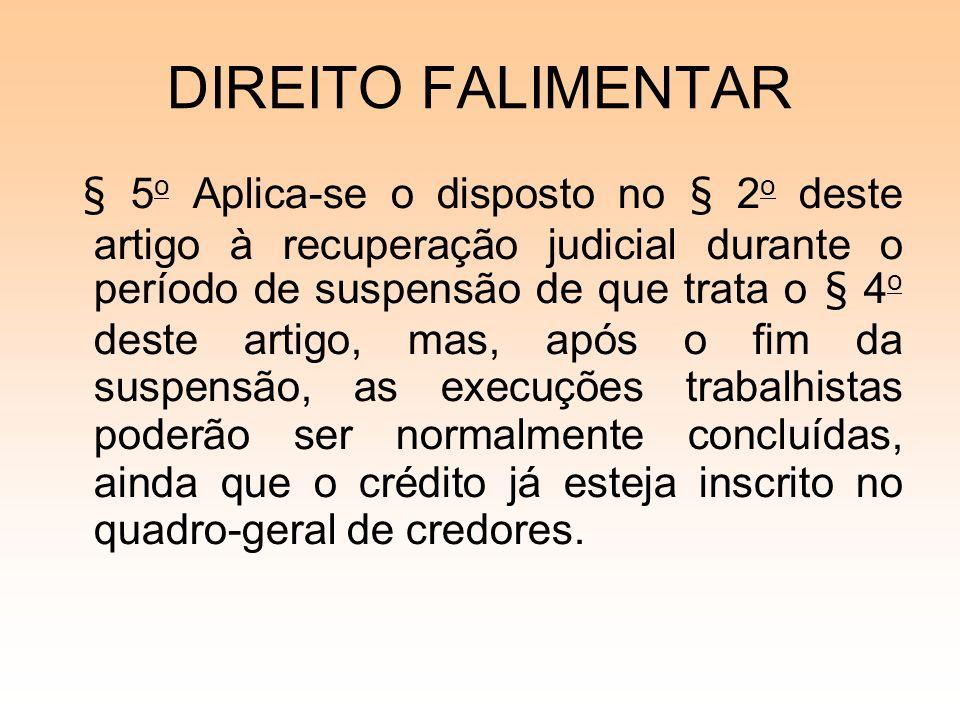 DIREITO FALIMENTAR § 5 o Aplica-se o disposto no § 2 o deste artigo à recuperação judicial durante o período de suspensão de que trata o § 4 o deste a