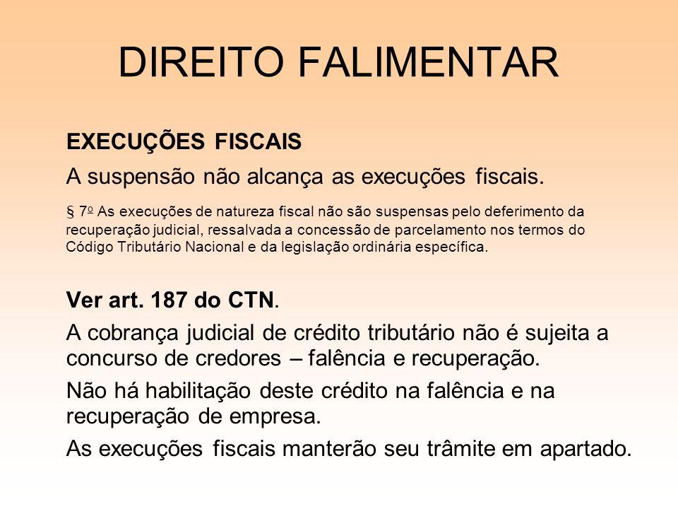 DIREITO FALIMENTAR EXECUÇÕES FISCAIS A suspensão não alcança as execuções fiscais. § 7 o As execuções de natureza fiscal não são suspensas pelo deferi