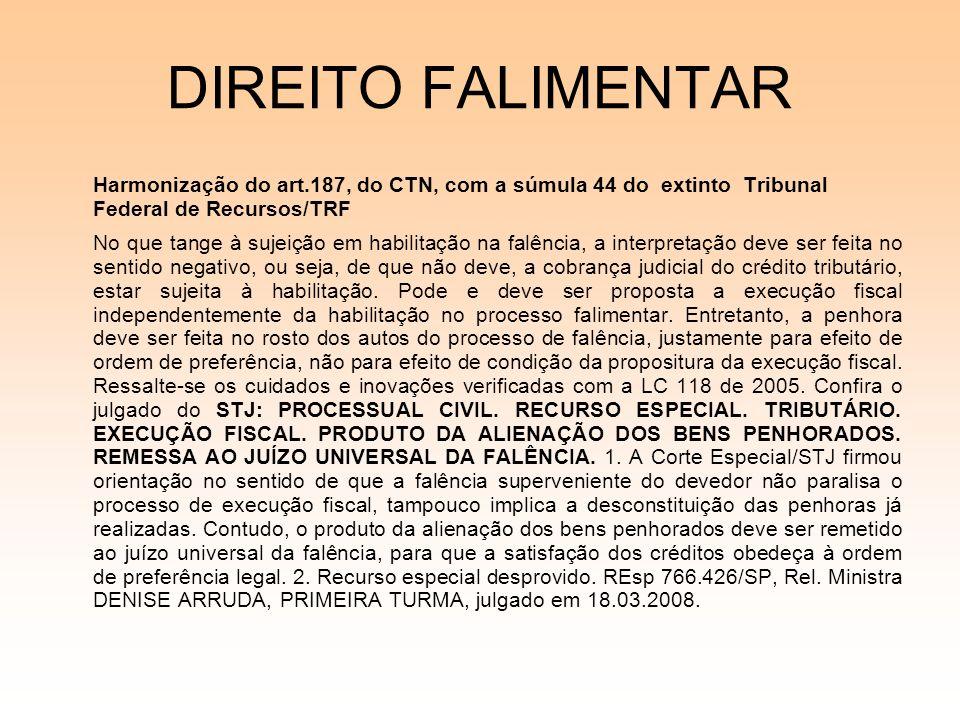 DIREITO FALIMENTAR Harmonização do art.187, do CTN, com a súmula 44 do extinto Tribunal Federal de Recursos/TRF No que tange à sujeição em habilitação