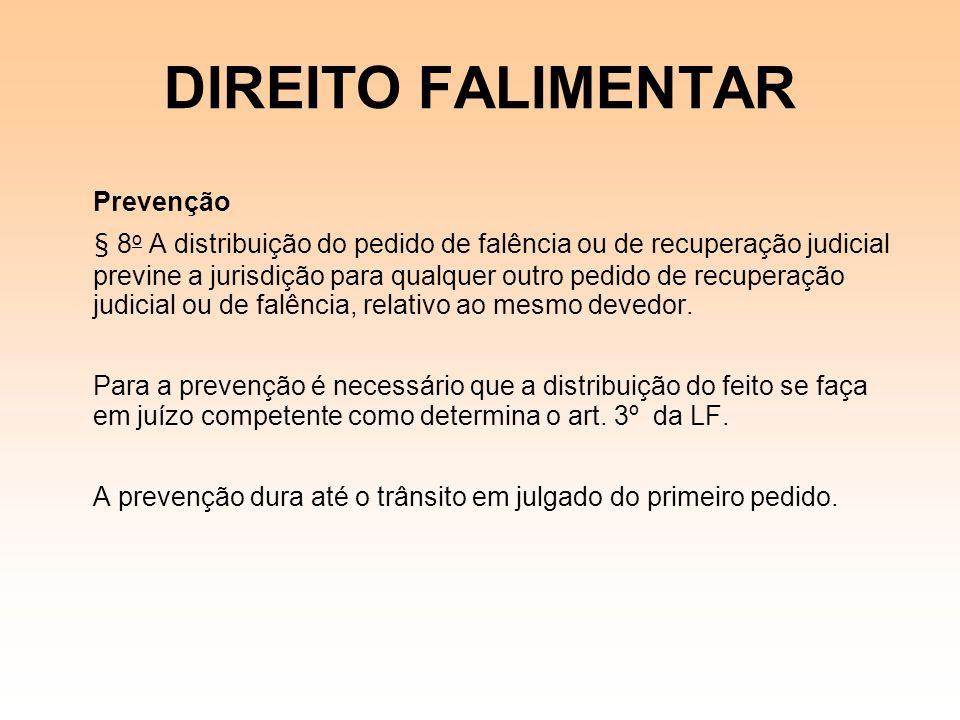 DIREITO FALIMENTAR Prevenção § 8 o A distribuição do pedido de falência ou de recuperação judicial previne a jurisdição para qualquer outro pedido de