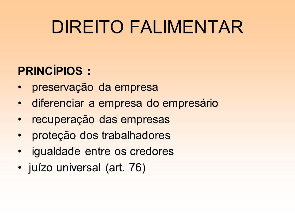 DIREITO FALIMENTAR PRINCÍPIOS : preservação da empresa diferenciar a empresa do empresário recuperação das empresas proteção dos trabalhadores igualda